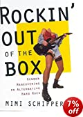 Rockin' Out of the Box : Gender Manoeuvring in Alternative Hard Rock by Mimi Schippers