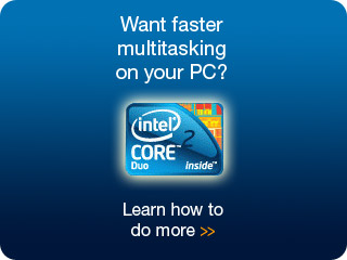 Multitask with Ease with Intel<sup>?/sup> Core? Duo Processors