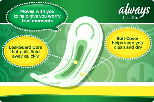 Always Ultra Thin - Moves with you to help give you worry free moments, LeakGuard Core that pulls fluid away quickly, Soft Cover helps keep you clean and dry