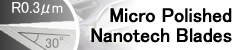 Micro Polished Nanotech Blades