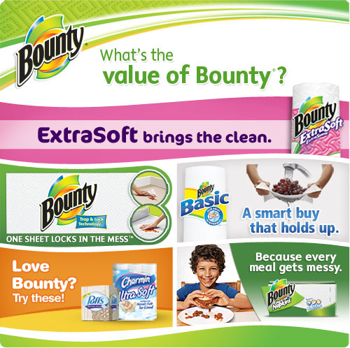 What's the Value of Bounty? Bounty ExtraSoft brings the clean / Bounty Paper Towels One sheet locks in the mess / Bounty Basic A smart buy that holds up. / Love Bounty? Try Puffs Facial Tissue and Charmin Toilet Paper / Bounty Napkins Because every meal gets messy.
