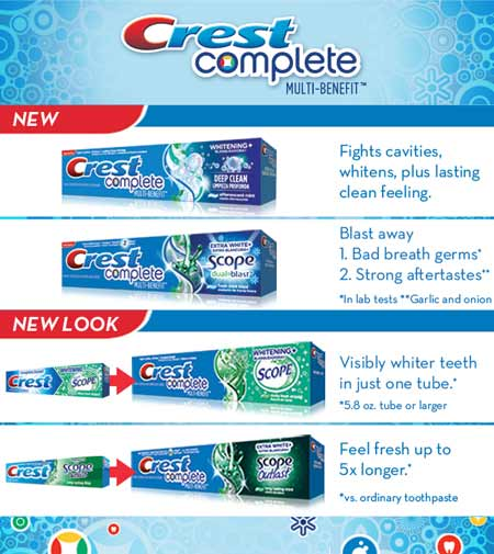 Crest Complete Multi-Benefit - Fights cavities,  whitens, plus lasting  clean feeling. - Blast away 1. Bad breath germs* 2. Strong aftertastes**  *In lab tests **Garlic and onion - Visibly whiter teeth  in just one tube.*   *5.8 oz. tube or larger - Feel fresh up to 5x longer.*  *vs. ordinary toothpaste