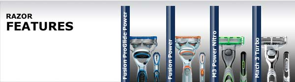Razor Features: Fusion ProGlide Power, Fusion Power, M3 Power Nitro, Mach 3 Turbo