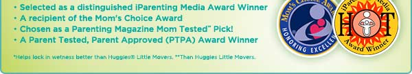 Selected as a distinguished iParenting Media Award Winner. A recipient of the Mom's Choice Award. Chosen as a Parenting Magazine Mom Tested™ Pick! A Parent Tested, Parent Approved (PTPA) Award Winner