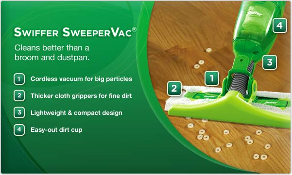 Swiffer SweeperVac® Cleans better than a broom and dustpan.
