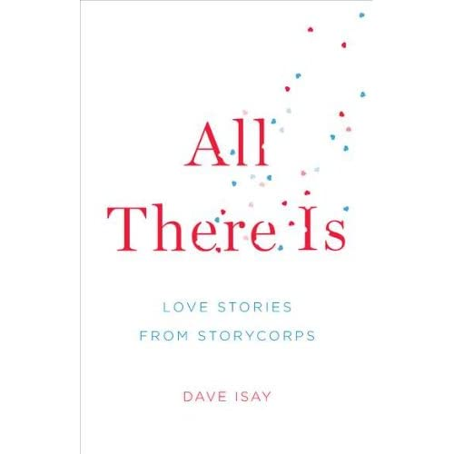 All There Is: Love Stories From StoryCorps By Isay Dave Book Hardcover