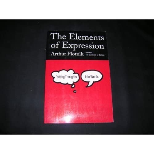 Image 0 of The Elements Of Expression: Putting Thoughts Into Words By Plotnik