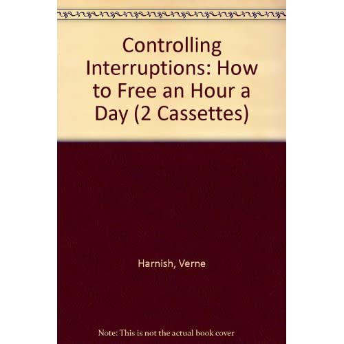 Image 0 of Controlling Interruptions: How To Free An Hour A Day 2 Cassettes By Harnish Vern