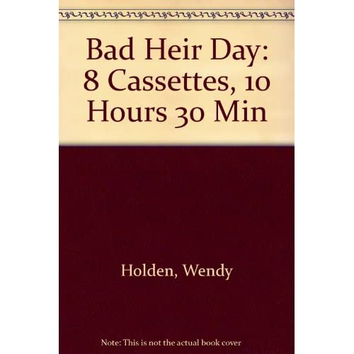 Image 0 of Bad Heir Day By Wendy Holden And Diana Bishop Narrator On Audio Cassette