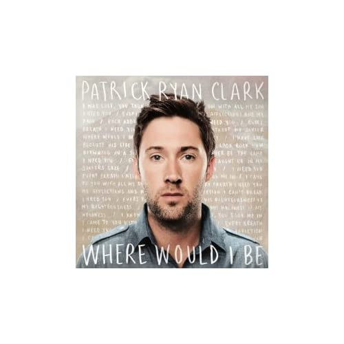 Image 0 of Where Would I Be By Patrick Ryan Clark On Audio CD Album