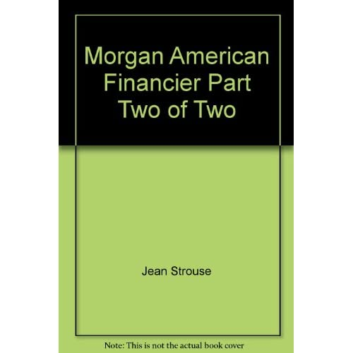 Image 0 of Morgan American Financier Part Two Of Two By Jean Strouse Nelson Runger Reader O