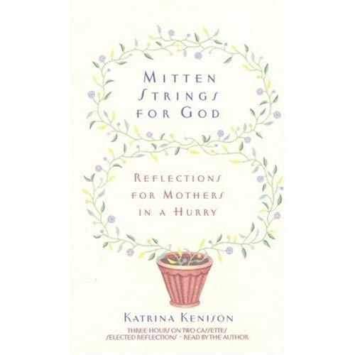 Image 0 of Mitten Strings For God: Reflections For Mothers In A Hurry By Katrina Kenison An