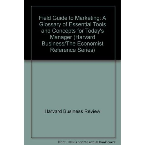 Image 0 of Field Guide to Marketing: A Glossary of Essential Tools & Concepts for