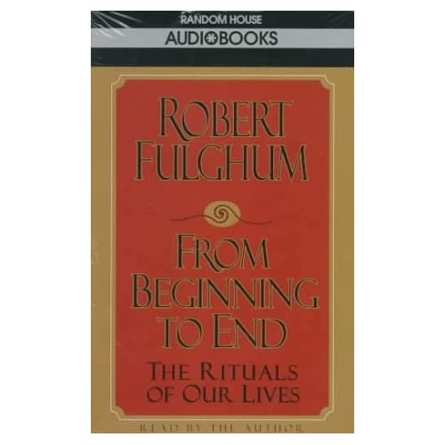 Image 0 of From Beginning To End: The Rituals Of Our Lives By Robert Fulghum On Audio Casse