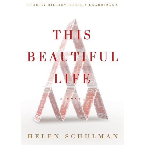 This Beautiful Life: A Novel By Helen Schulman Hillary Huber Reader On