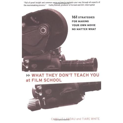 Image 0 of What They Don't Teach You At Film School: 161 Strategies For Making
