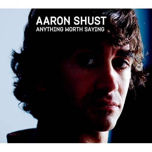 Image 0 of Anything Worth Saying By Aaron Shust On Audio CD Album 2005