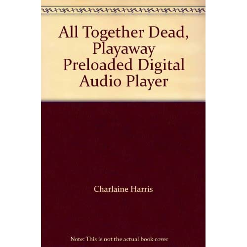 All Together Dead On Playaway Audiobook By Charlaine Harris
