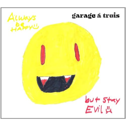 Always Be Happy: But Stay Evil Record By Garage A Trois On Vinyl