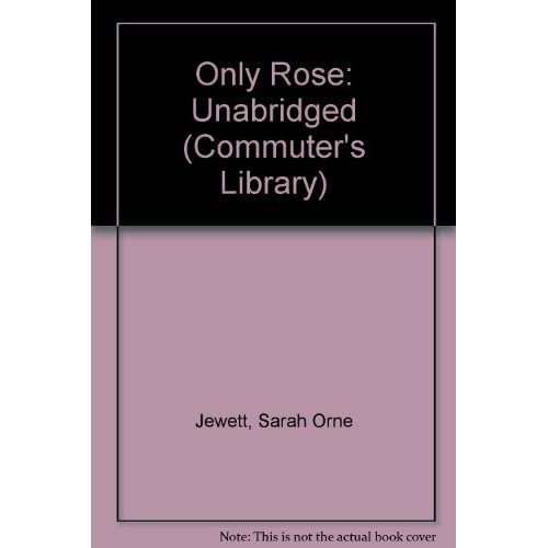 The Only Rose Commuter's Library S Unabridged By Sarah Orne Jewett On