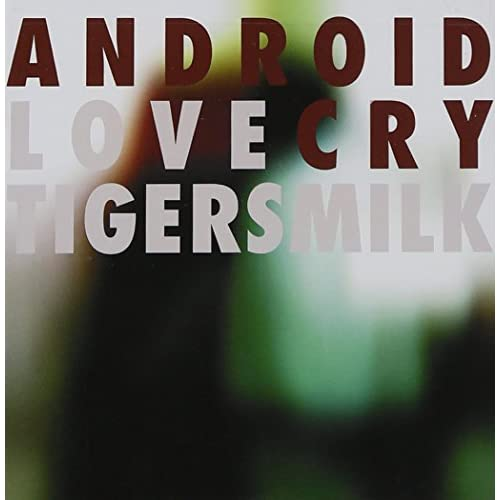 Image 0 of Android Love Cry By Tigersmilk On Audio CD Album 2007