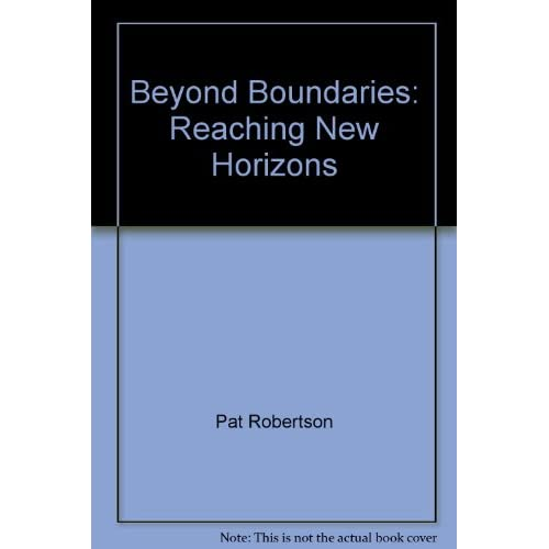Beyond Boundaries Reaching New Horizons With God By Pat Robertson On