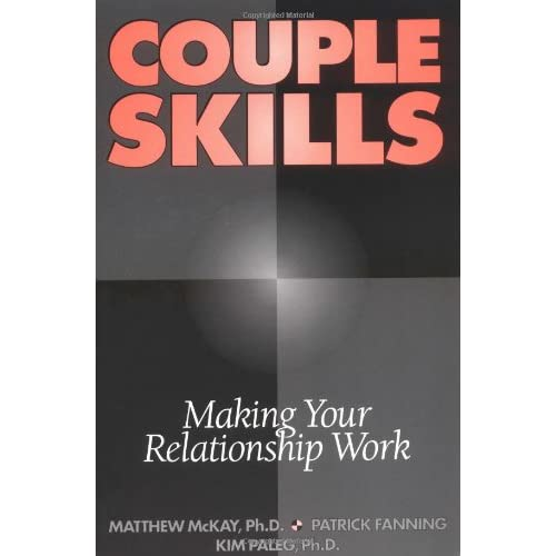 Couple Skills: Making Your Relationship Work By Matthew Mckay And