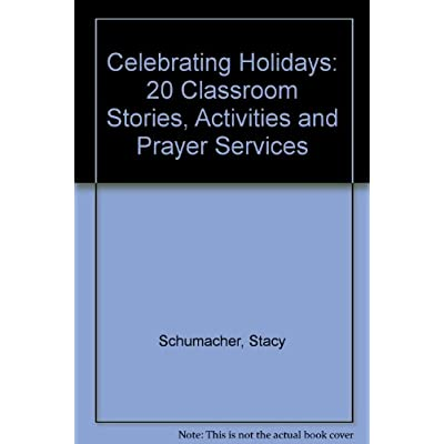 Celebrating Holidays: 20 Classroom Stories, Activities, Prayer