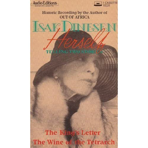 Image 0 of Isak Dinesen Herself: Telling Two Stories The King's Letter / The Wine Of The Te