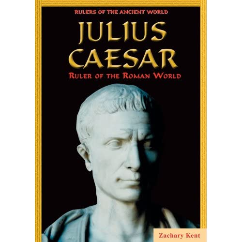 Julius Caesar: Ruler Of The Roman World Rulers Of The Ancient World By