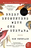 Brief Encounters with Che Guevara (Stories), by Ben Fountain