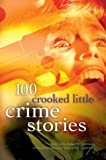 100 Crooked Little Crime Stories, edited by Dziemianowicz, Weinberg, and Greenberg