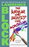 The Burglar Who Painted Like Mondrian, by Lawrence Block