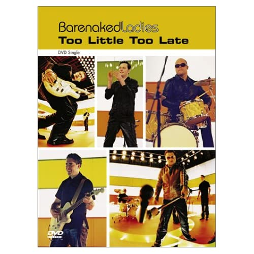 Image 0 of Barenaked Ladies Too Little Too Late Single On DVD