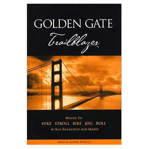Golden Gate Trailblazer: Where To Hike Stroll Bike Jog Roll In San