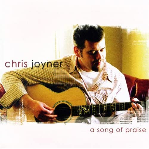A Song Of Praise By Chris Joyner Performer On Audio CD Album 2002