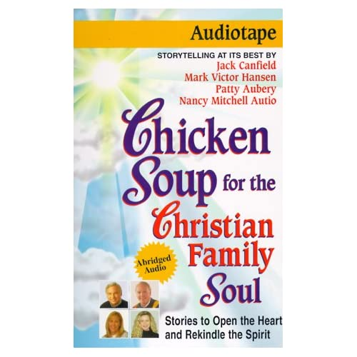 Chicken Soup For The Christian Family Soul: 101 Stories To Open The