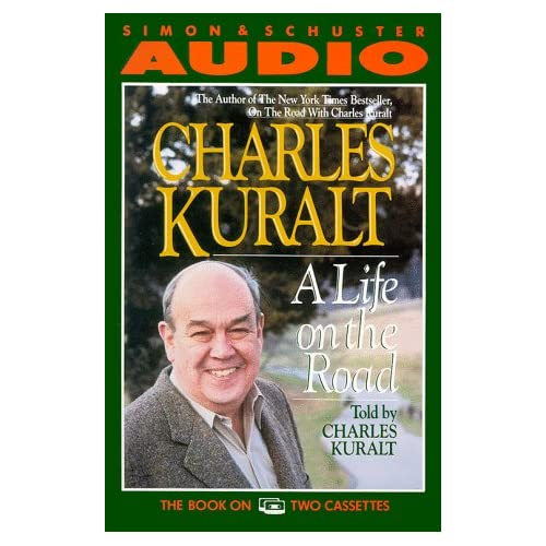 A Life On The Road By Charles Kuralt And Charles Kuralt Reader On Audio Cassette