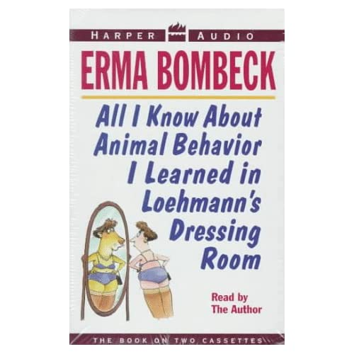 Image 0 of All I Know About Animal Behavior I Learned In Loehman's Dressing Room By Bombeck