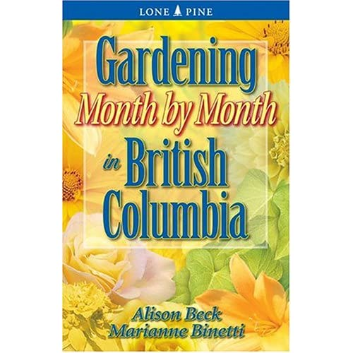 Gardening Month By Month In British Columbia By Binetti Marianne Beck