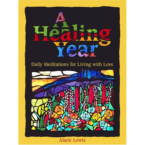 A Healing Year: Daily Meditations For Living With Loss By Lewis Alaric