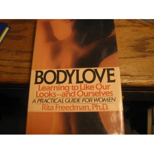Bodylove: Learning To Like Our Looks-And Ourselves By Freedman Rita