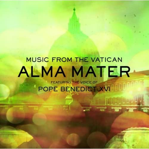 Image 0 of Alma Mater: Featuring The Voice Of Pope Benedict Xvi By Music From The Vatican O