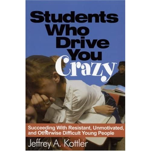 Students Who Drive You Crazy: Succeeding With Resistant ...