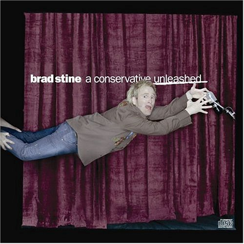 A Conservative Unleashed By Brad Stine On Audio CD Album 2004