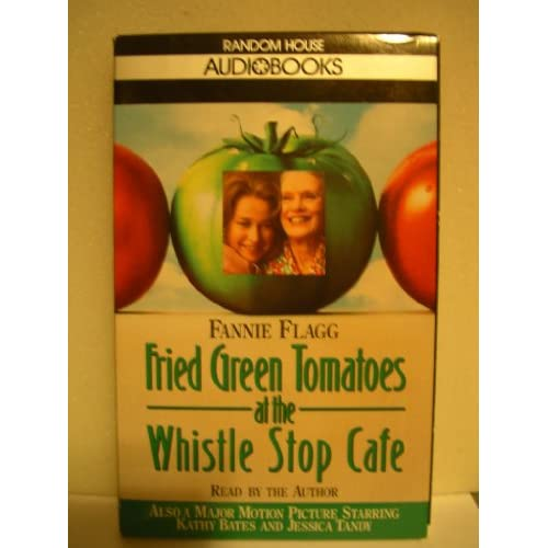 Fried Green Tomatoes At The Whistle Stop Cafe By Fannie Flagg On Audio