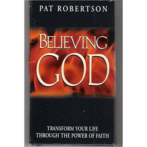 Image 0 of Believing God Transform Your Life Through The Power Of Faith By Pat Robertson On