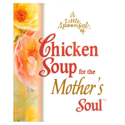 For The Mother's Soul Little Spoonful Of Chicken Soup By Canfield Jack