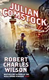 Julian Comstock: A Story of 22nd-Century America, by Robert Charles Wilson