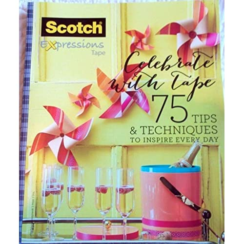 Celebrate With Tape 75 Tips & Techniques To Inspire Every Day Scotch